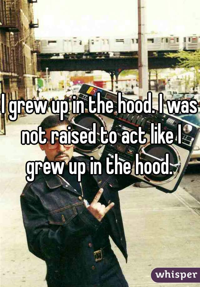 Growing up in the hood essay