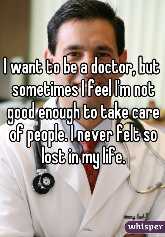 I want to be a doctor?