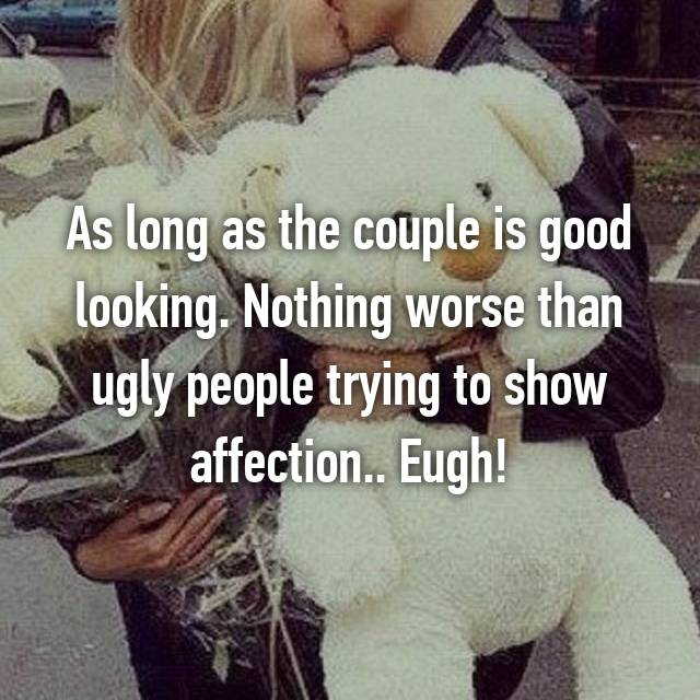 As long as the couple is good looking. Nothing worse than ugly people trying to show affection.. Eugh!