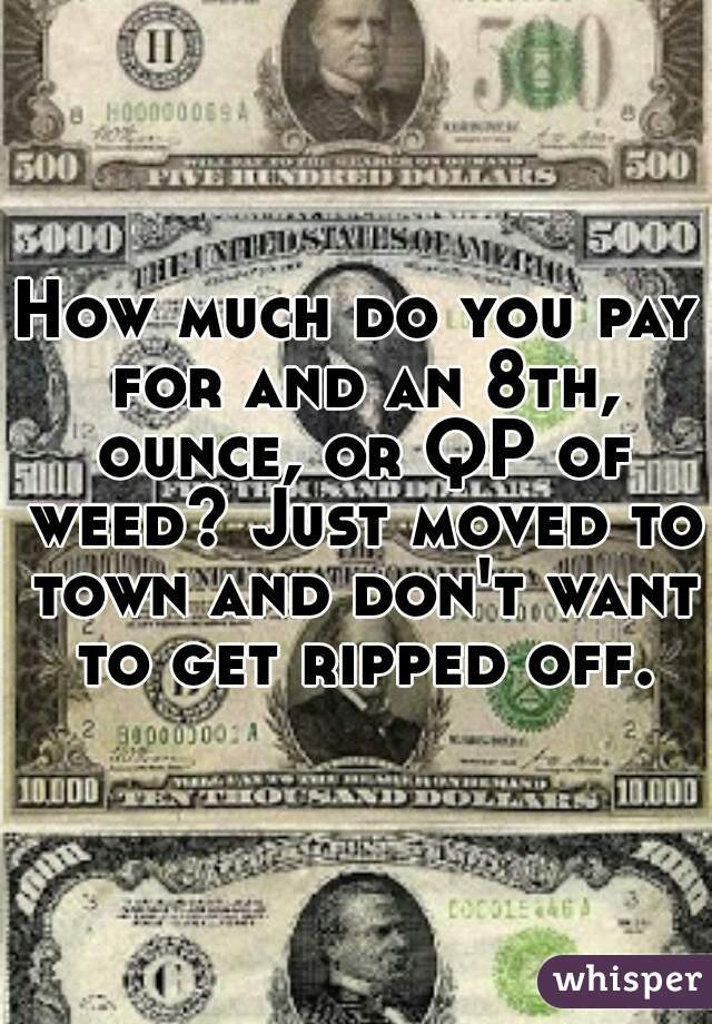 How Much Do You Pay For And An 8th Ounce Or Qp Of Weed