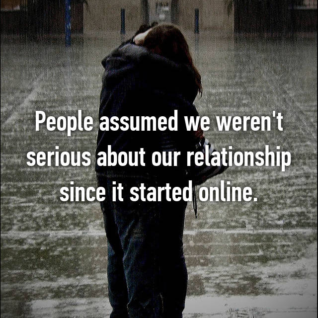 People assumed we weren't serious about our relationship since it started online.