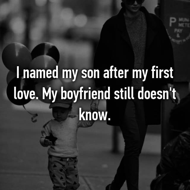 I named my son after my first love. My boyfriend still doesn't know.