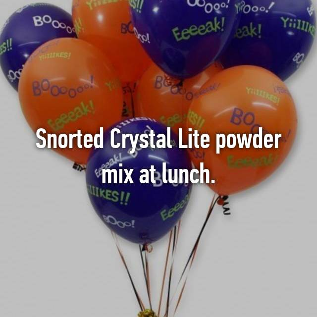 Snorted Crystal Lite powder mix at lunch.