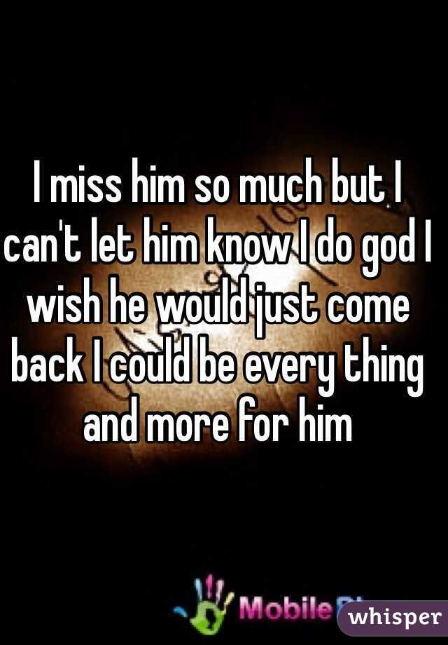Let Him Miss You i Miss Him so Much But i Can't