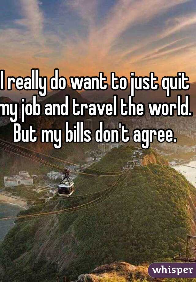 Quit Job And Travel Quit my Job And Travel The