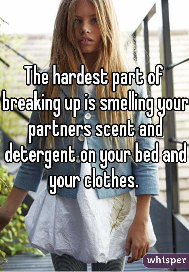 The hardest part of breaking up is smelling your partners scent ...