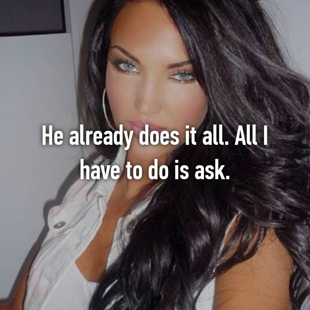 He already does it all. All I have to do is ask.