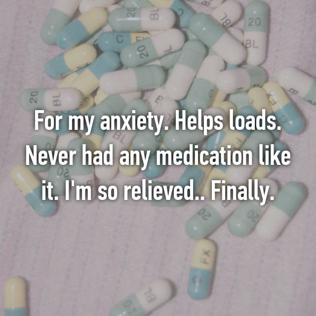 For my anxiety. Helps loads. Never had any medication like it. I'm so relieved.. Finally.