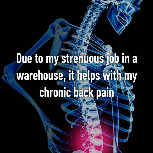 Due to my strenuous job in a warehouse, it helps with my chronic back pain