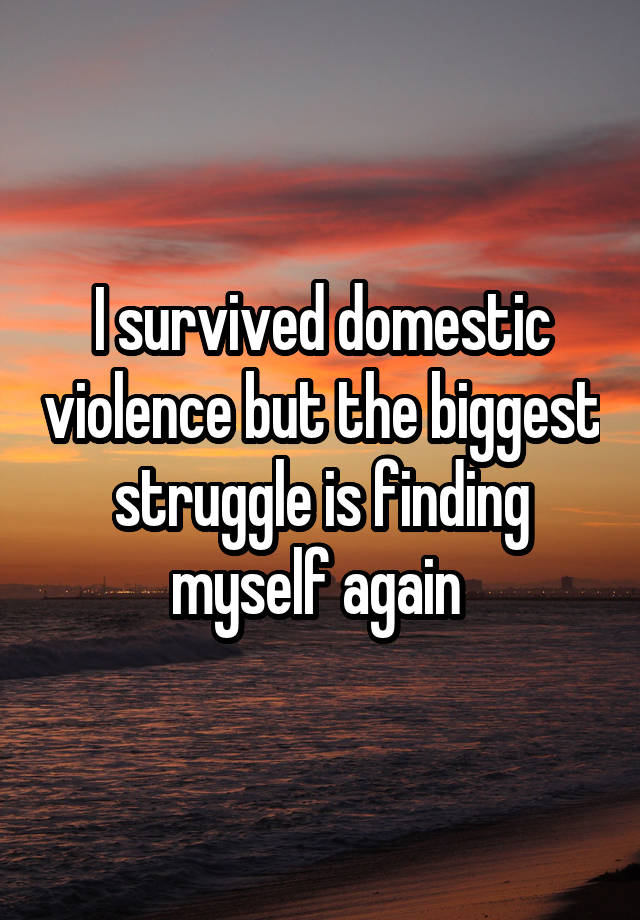 I survived domestic violence but the biggest struggle is finding myself again