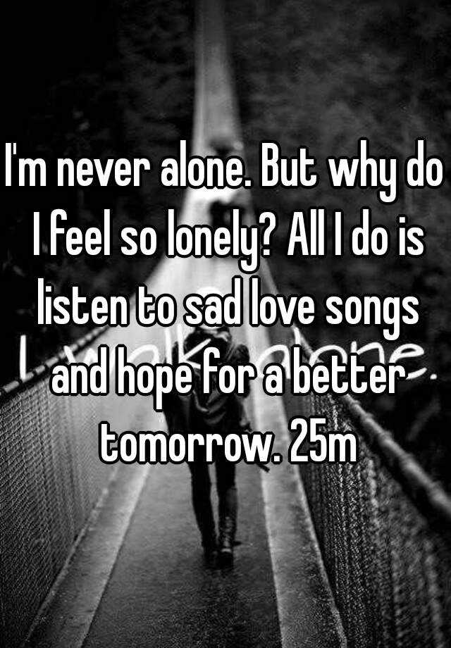 Why do i feel so alone and sad