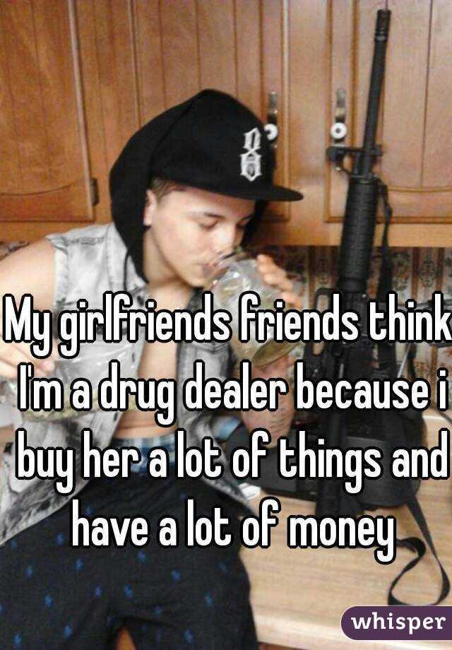 I think im dating a drug dealer