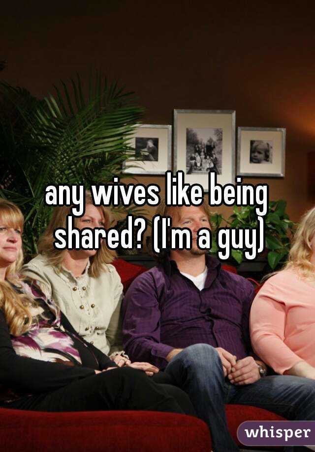 Wives Who Like To Be Shared