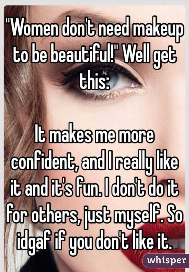 U0026quot;Women Donu0026#39;t Need Makeup To Be Beautiful!u0026quot; Well Get This It Makes Me More Confident And I ...