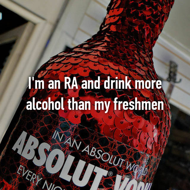 I'm an RA and drink more alcohol than my freshmen