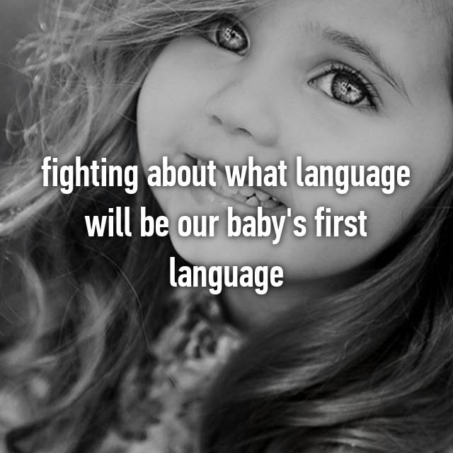 fighting about what language will be our baby's first language