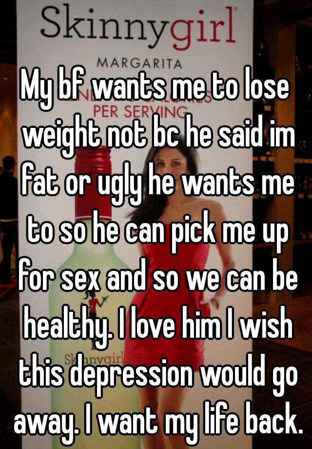 how towards advise my bf on the road to be deprived of weight