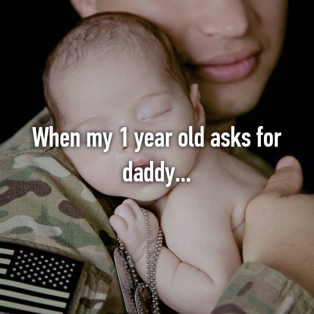 When my 1 year old asks for daddy...