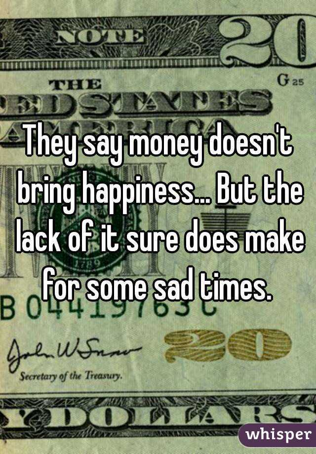 They Say Money Doesn't Bring You Happiness They Say Money Doesn't Bring