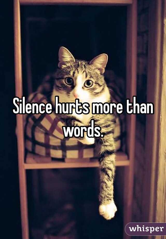 Silence Hurt Silence Hurts More Than Words