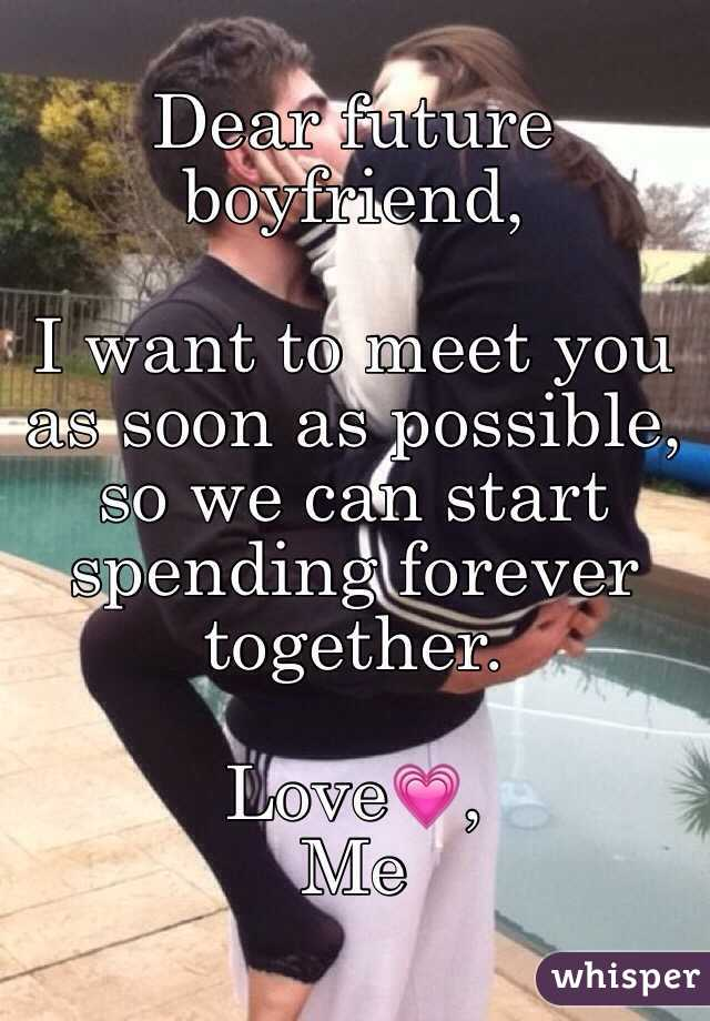 future boyfriend, I want to meet you as soon as possible, so we ...