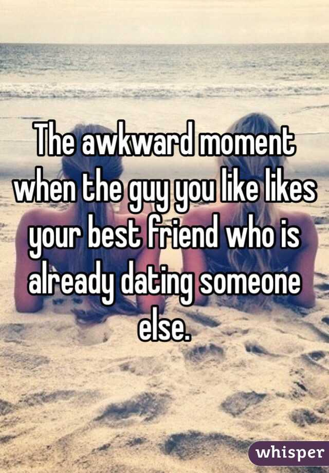 Guy you like dating someone else