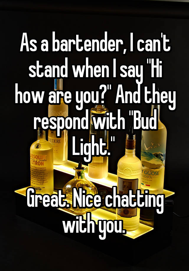 As a bartender, I can