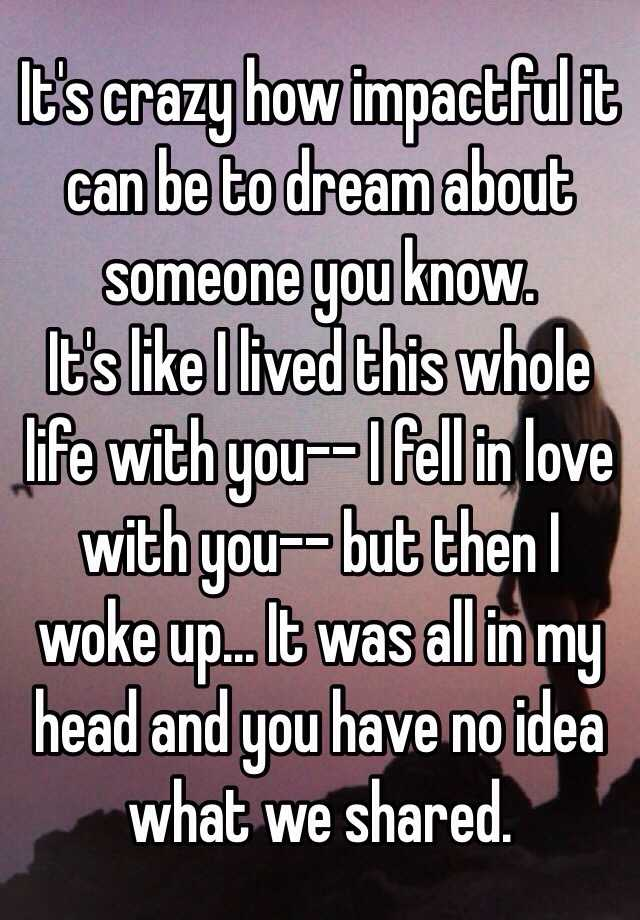 dreaming about dating someone you know Does anyone know what it means to dream of a girl you dont know as in spending time with a girl spending time with her romantically kissing with her in the dream, dating in the dream, etc.