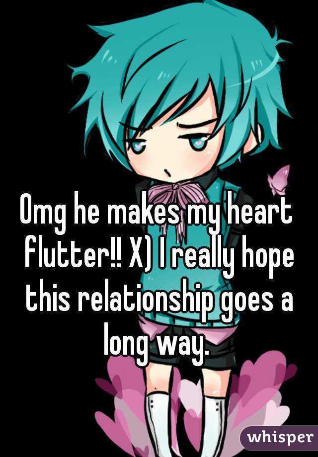 he Makes my Heart Flutter Omg he Makes my Heart Flutter