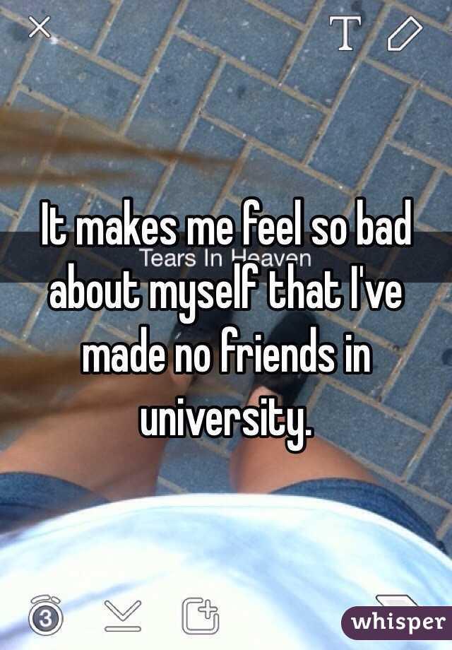 I feel so bad about myself?