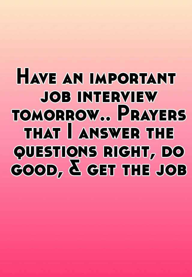 have an important job interview tomorrow   prayers that i