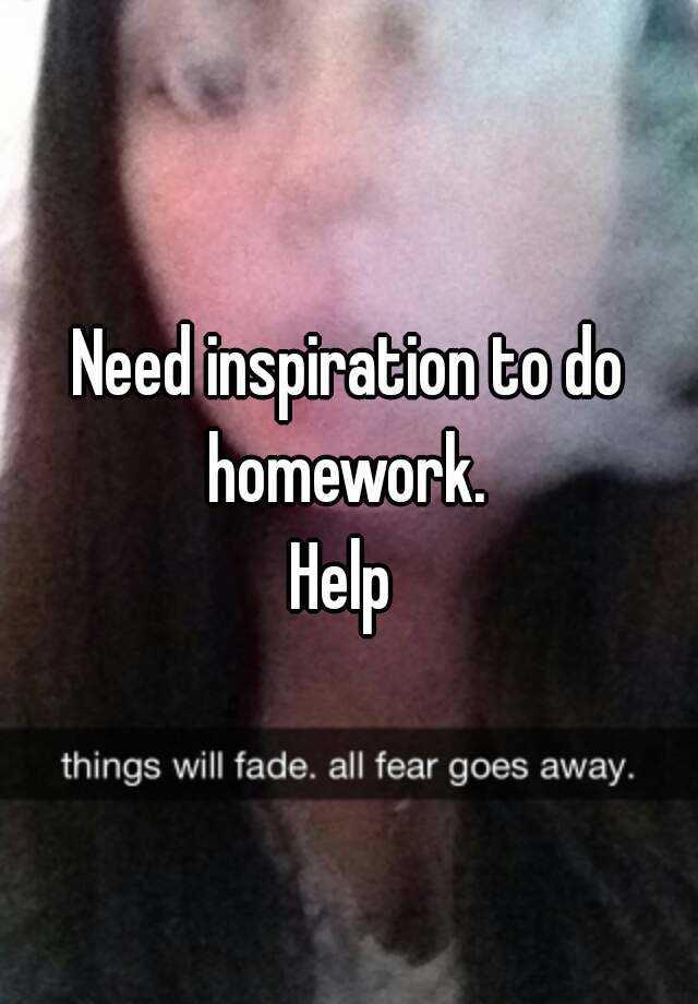 Inspiration to do homework