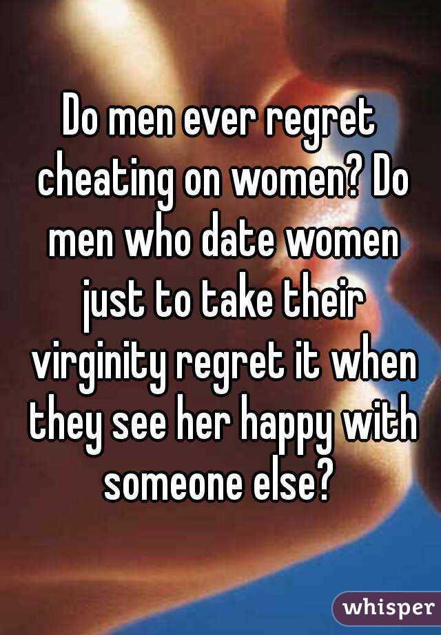 Ever Regret do Men Ever Regret Cheating on