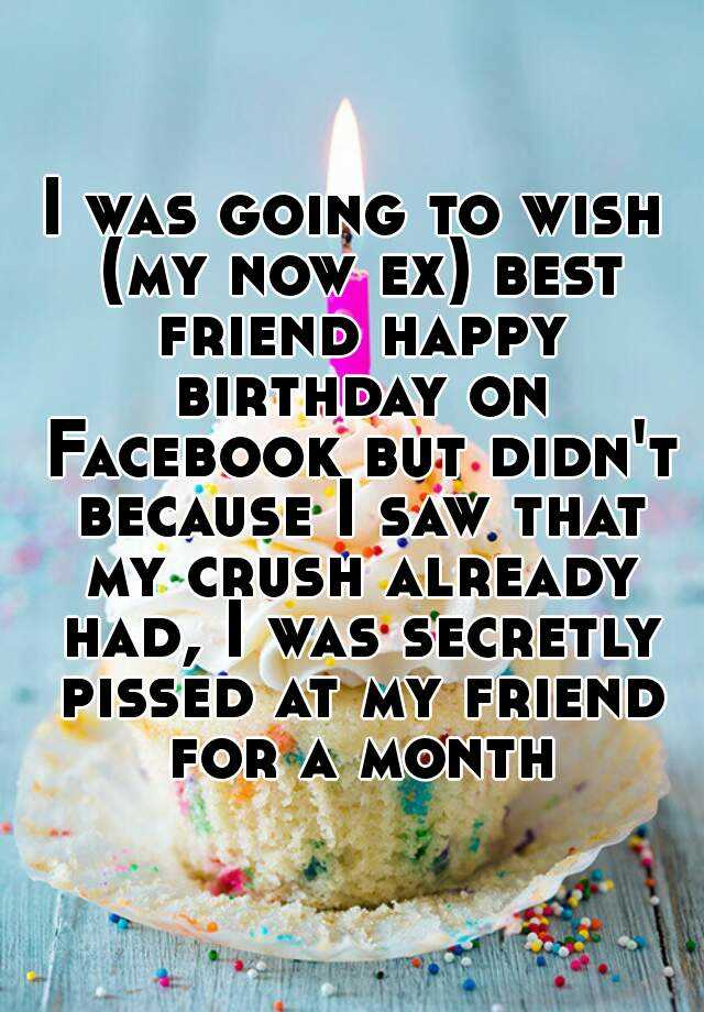 I Was Going To Wish My Now Ex Best Friend Happy Birthday Should I Wish My Ex Happy Birthday
