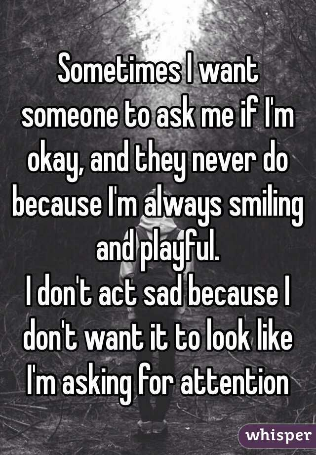 Sometimes When I Say I M Okay I Want Someone To Look Me: Sometimes I Want Someone To Ask Me If I'm Okay, And They