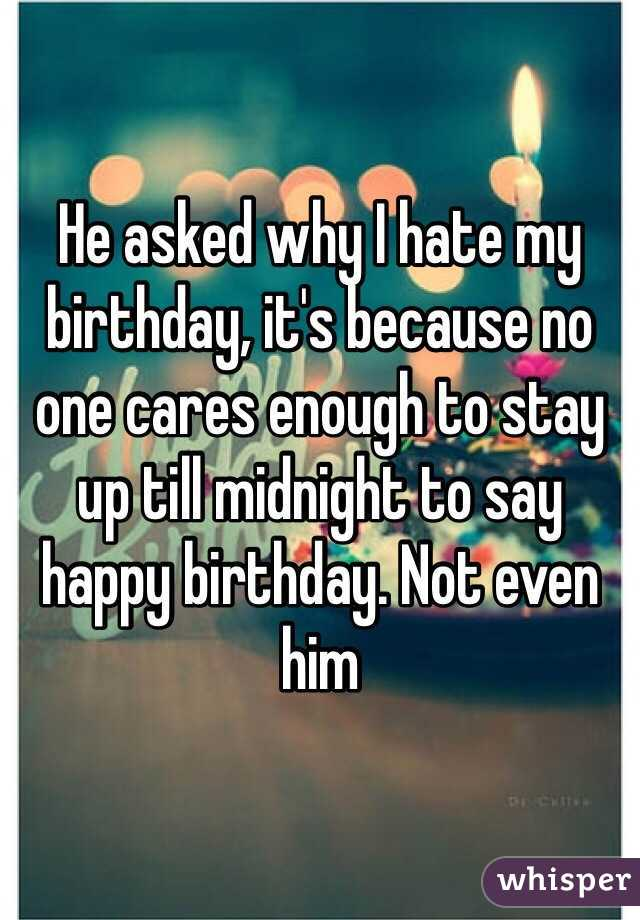 Hate my Birthday he Asked Why i Hate my