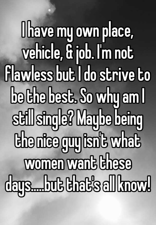 I have my own place, vehicle, & job. I'm not flawless but ...