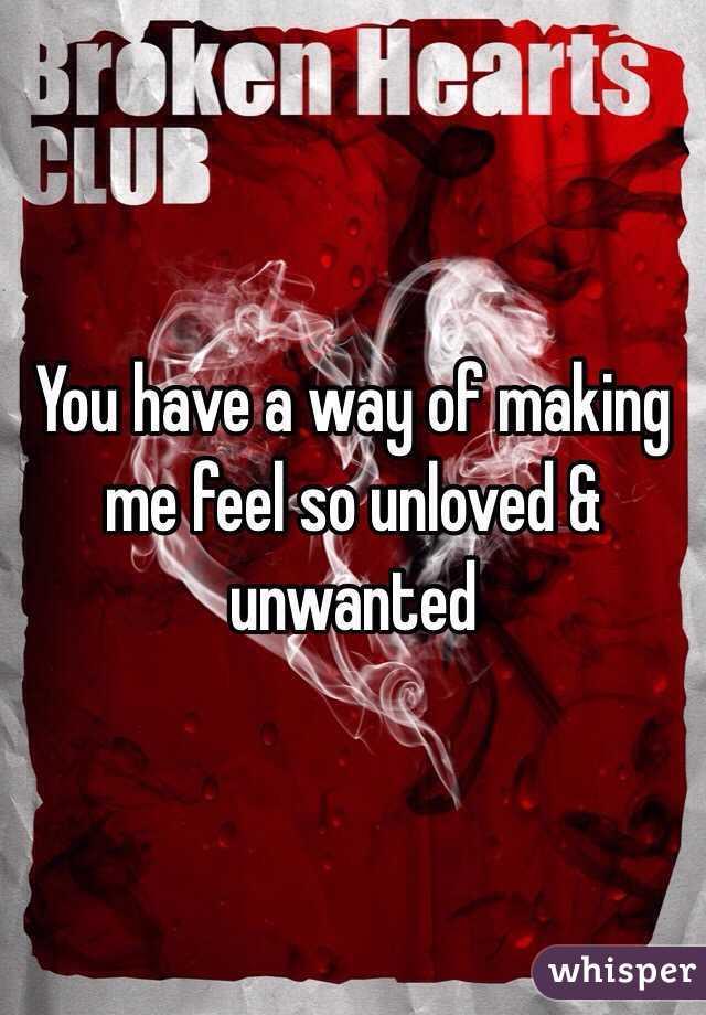 Unloved Unwanted me Feel so Unloved Unwanted