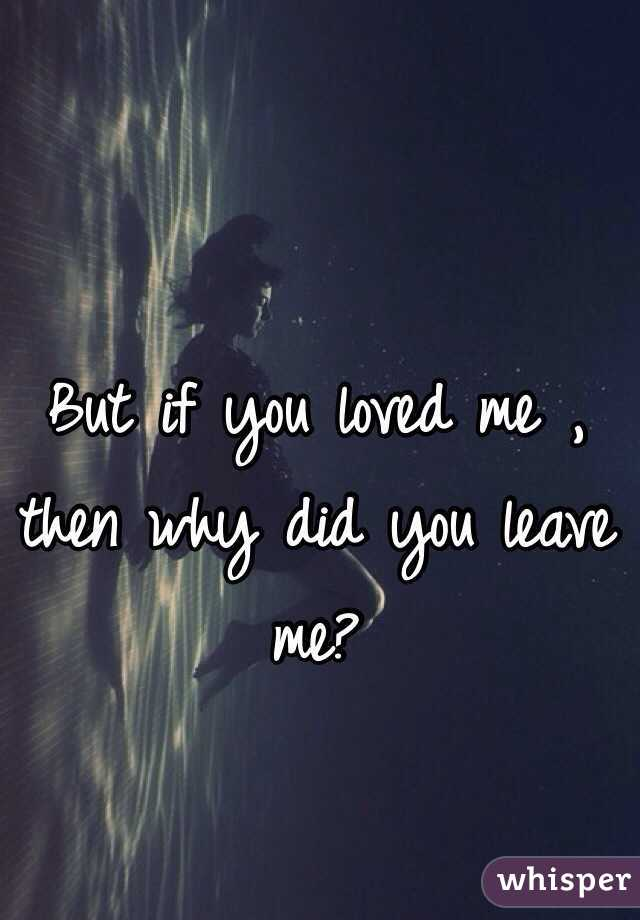 if you love me why did you leave me