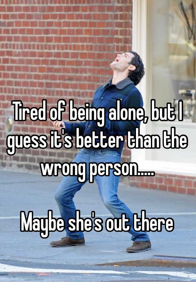 I Would Rather Be Alone Than With The Wrong Person ...