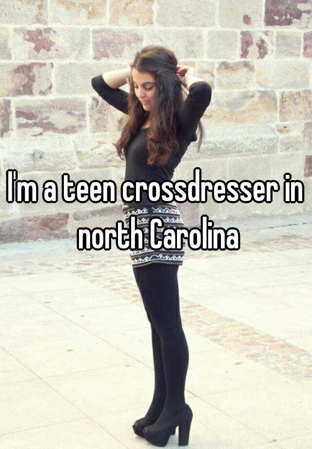 i u0026 39 m a teen crossdresser in north carolina