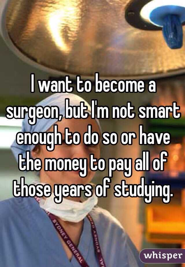 I want to be a surgeon.?