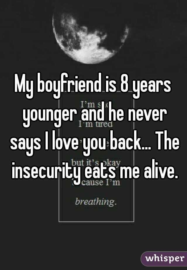 My boyfriend is 8 years younger and he never says I love you back... The
