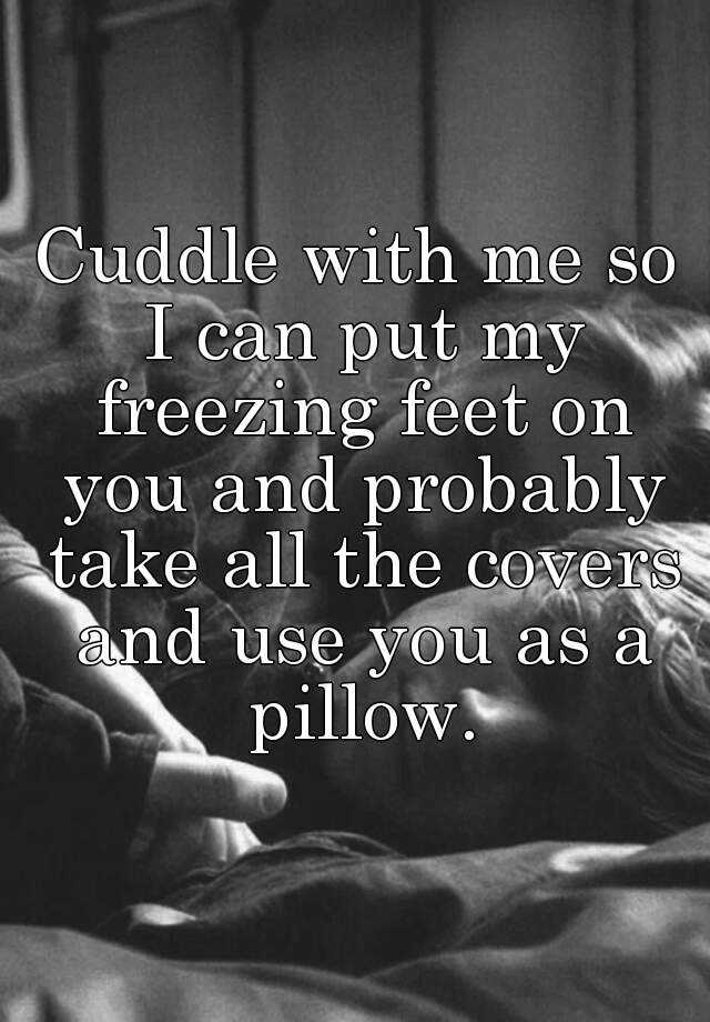 Can I Cuddle With You: Cuddle With Me So I Can Put My Freezing Feet On You And