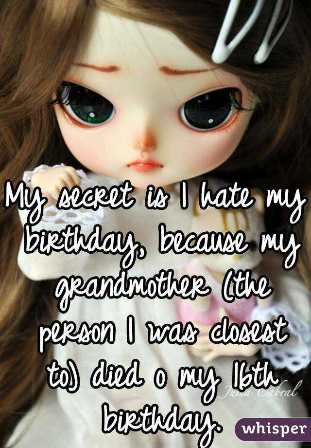 Hate my Birthday my Secret is i Hate my