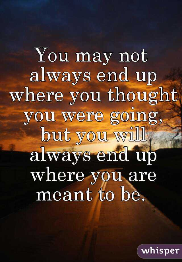 You may not always end up where you thought you were going, but ...