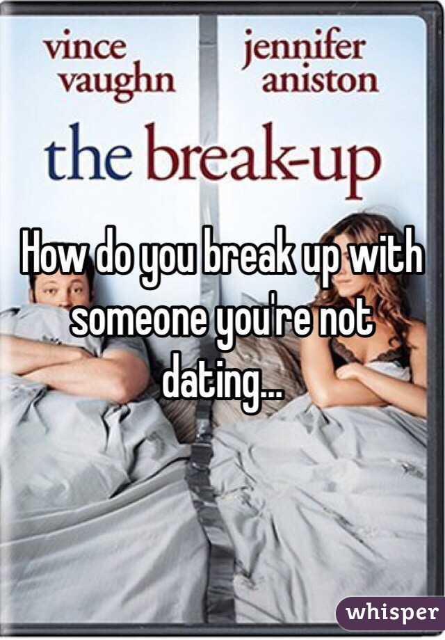 How Do You Break Up With Someone Youre Not Dating