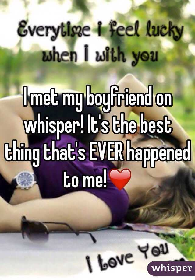 i met my boyfriend on whisper its the best thing thats