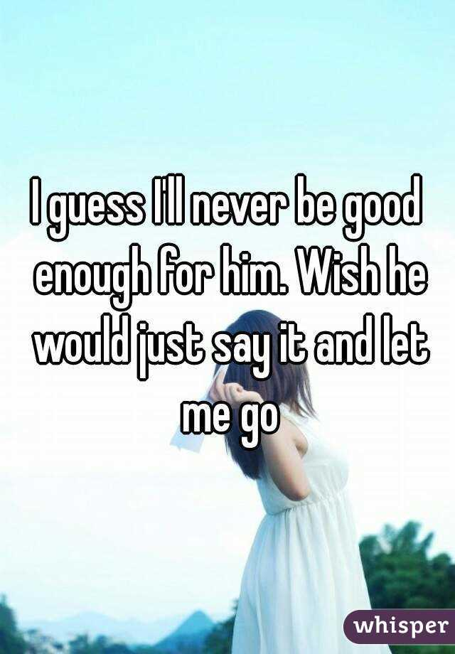 Image result for never good enough for him