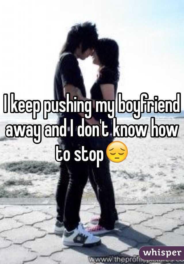 Boyfriend Push Do Away I My Why